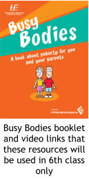 Busy Bodies booklet and video links that these resources will be used in 6th class only